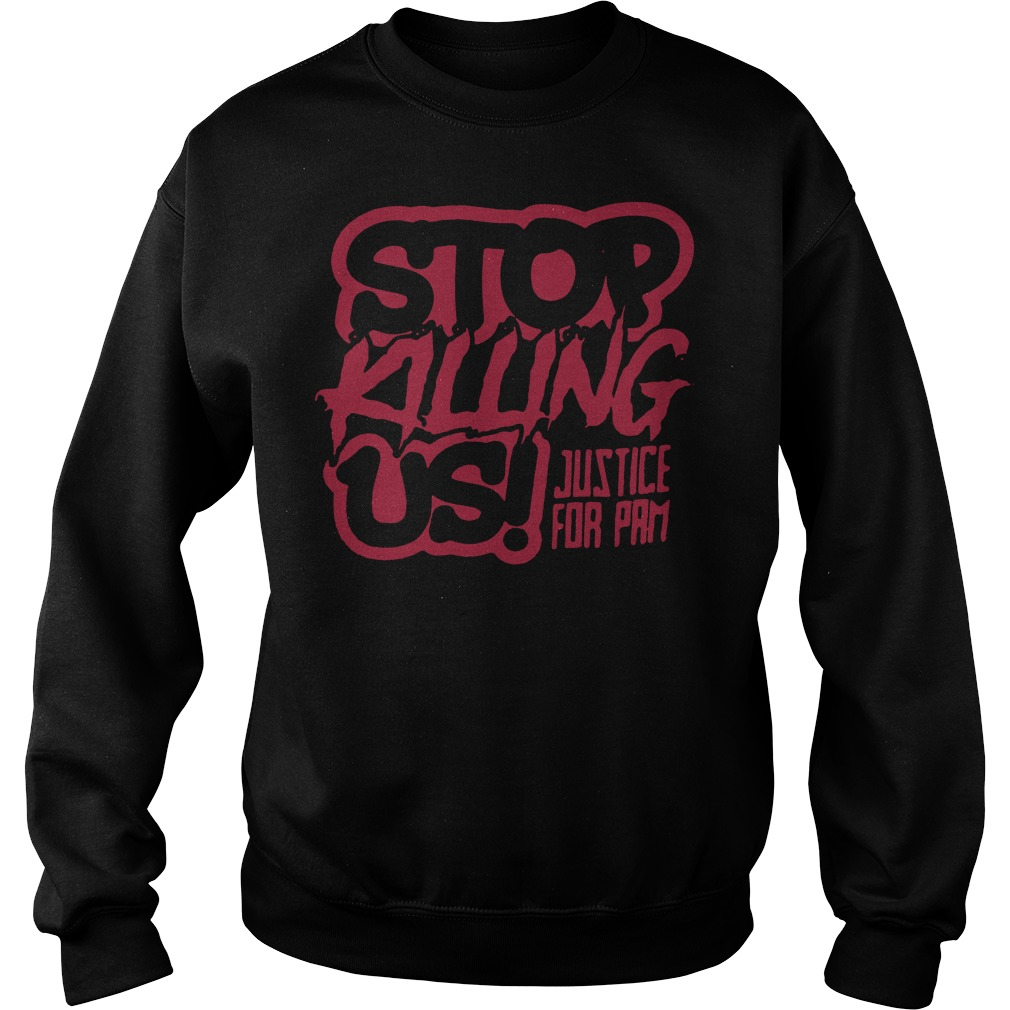 Stop killing us justice for pam Sweater