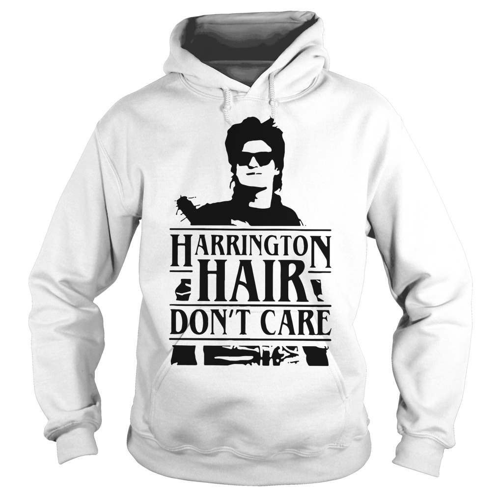 Stranger Things Harrington hair don't care Hoodie