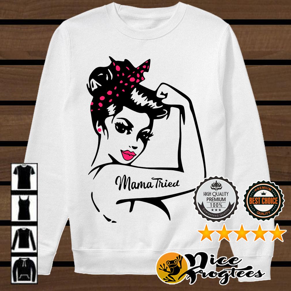 Strong girl Mama tried shirt