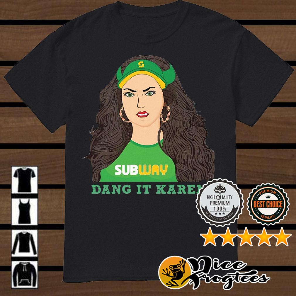Subway dang it Karen shirt