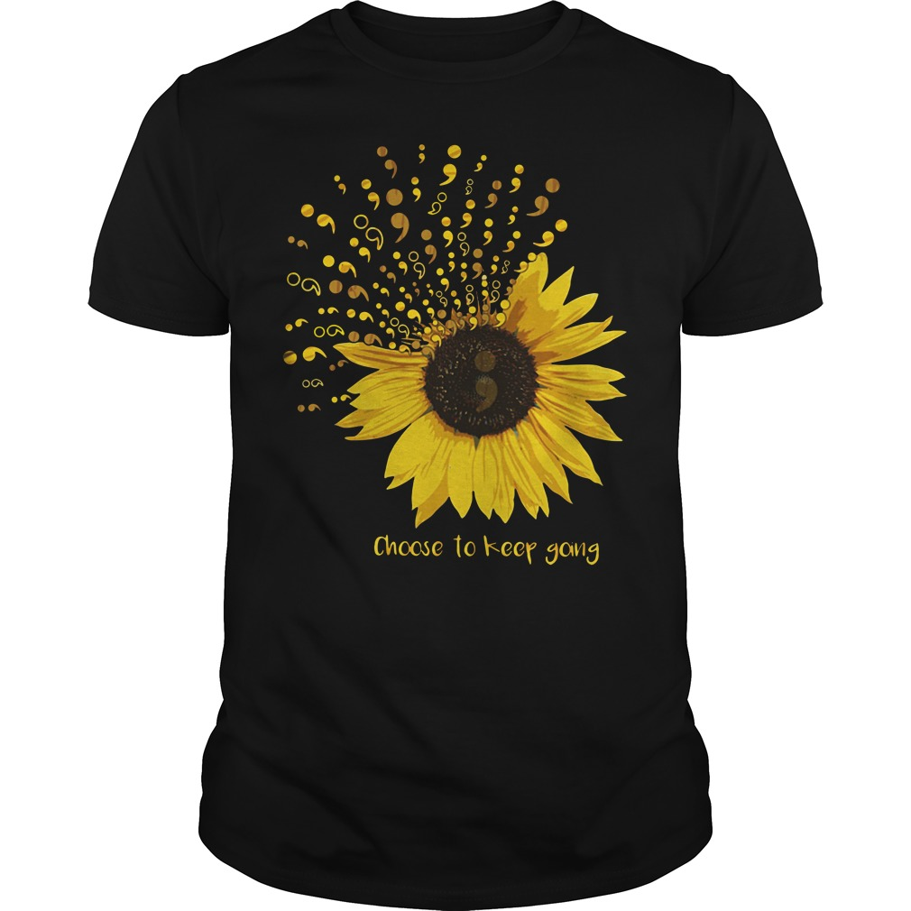 Sunflower Choose to keep going shirt