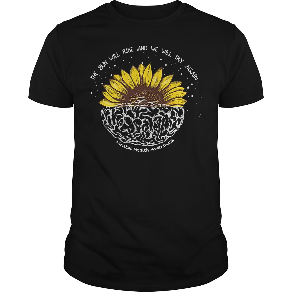 Sunflower The sun will rise and we will try again Mental Health shirt