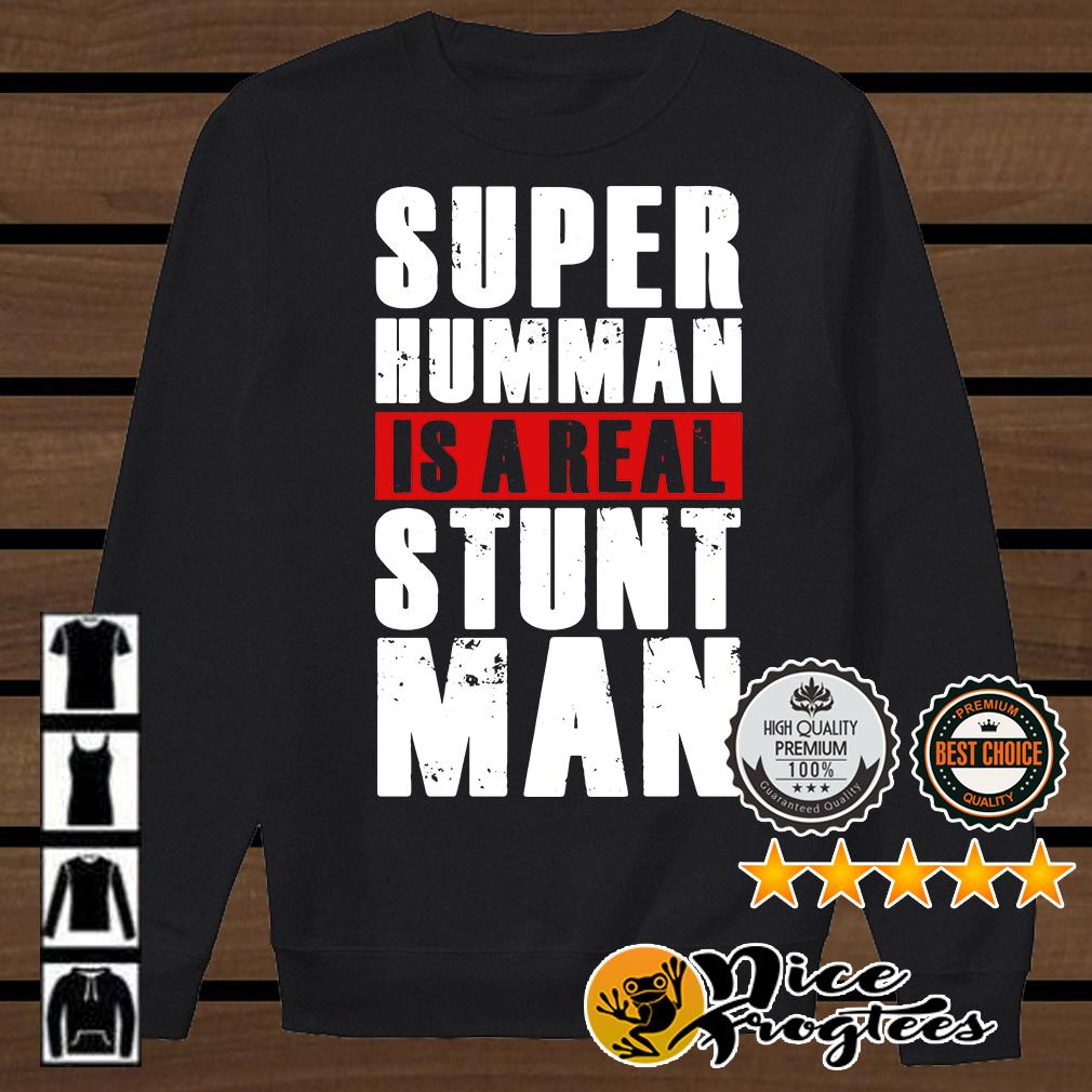 Super Humman is a real stunt man shirt