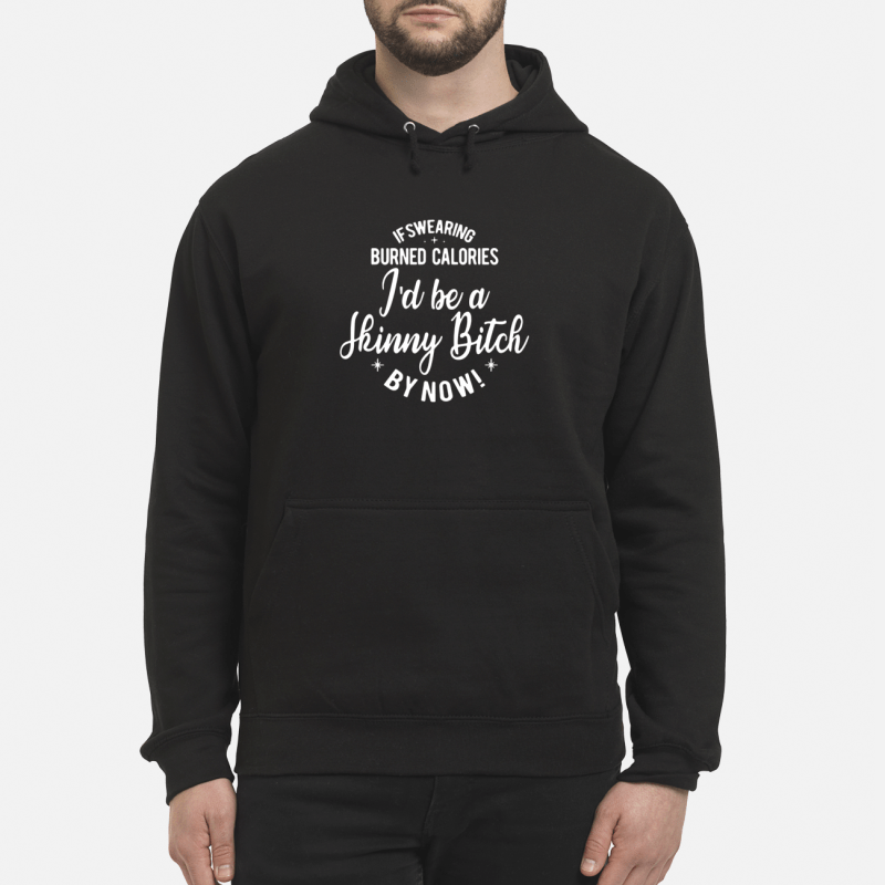 If swearing burned calories I'd be a skinny bitch by now Hoodie