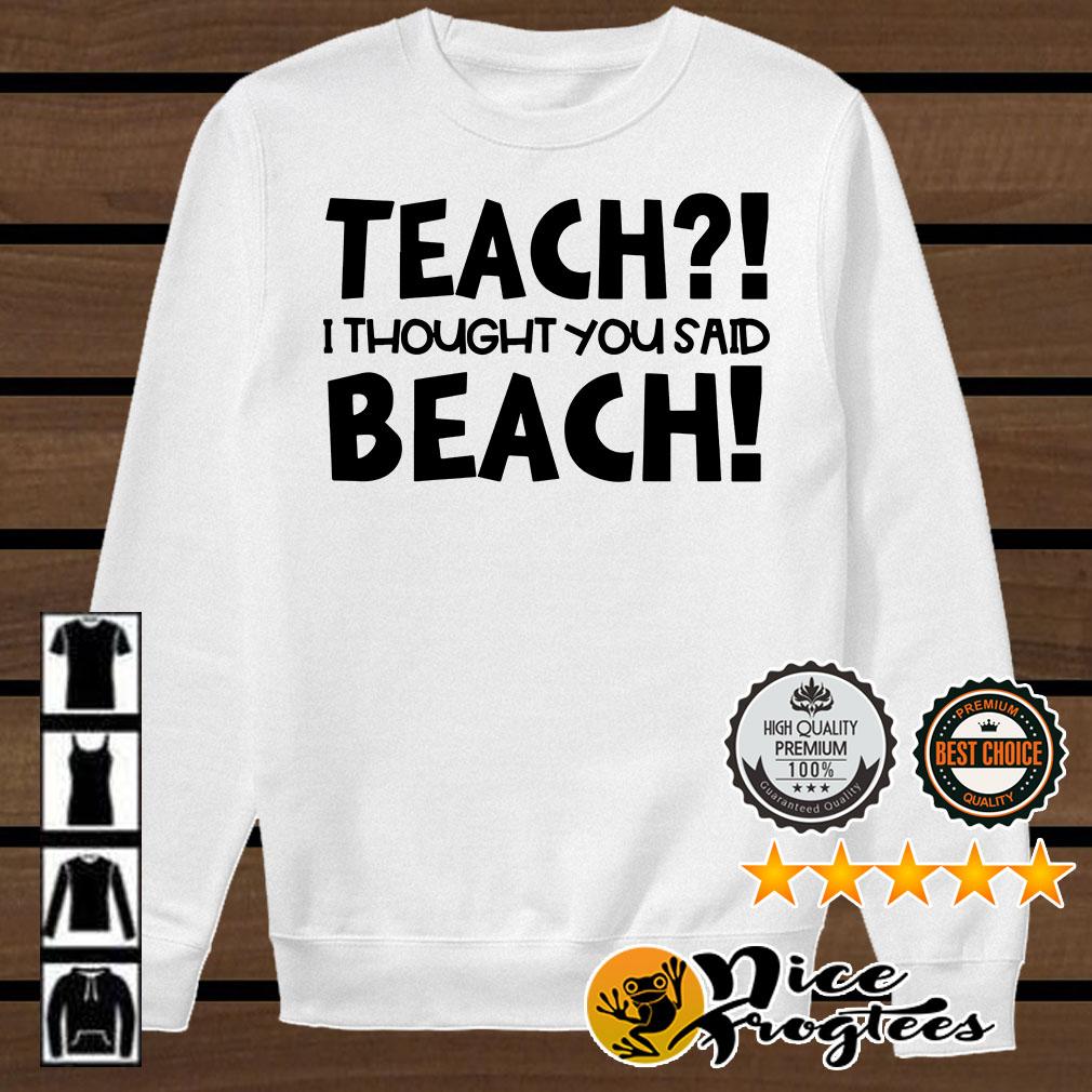 Teach I thought you said beach shirt