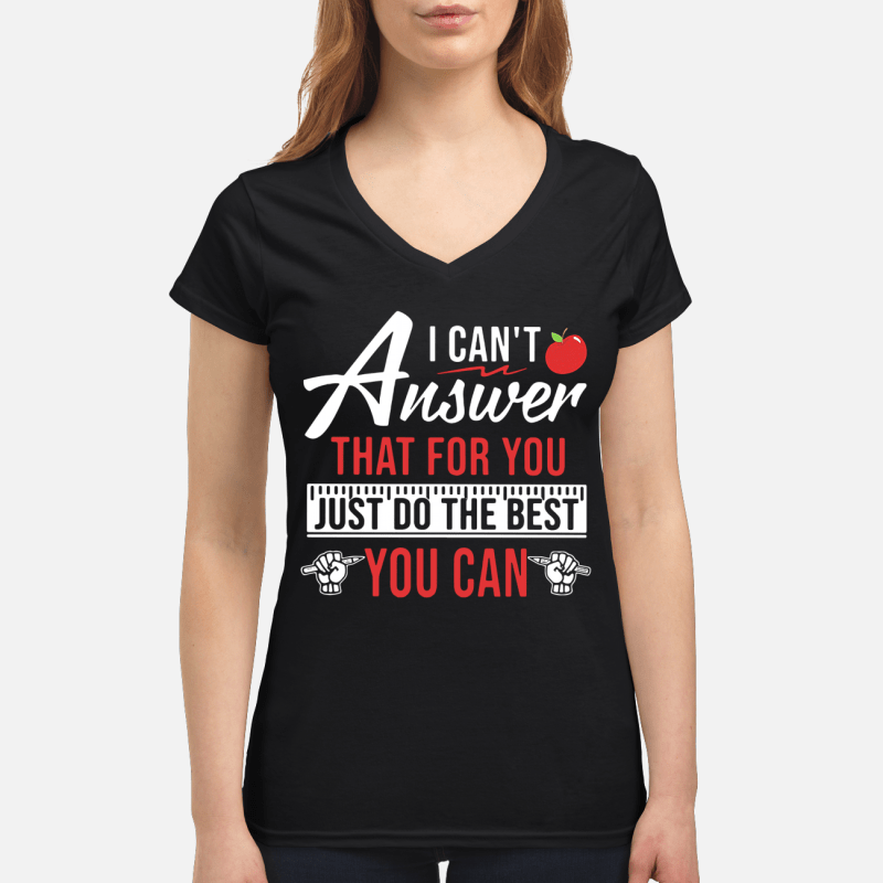 Teacher I can't answer that for you just do the best you can V-neck t-shirt