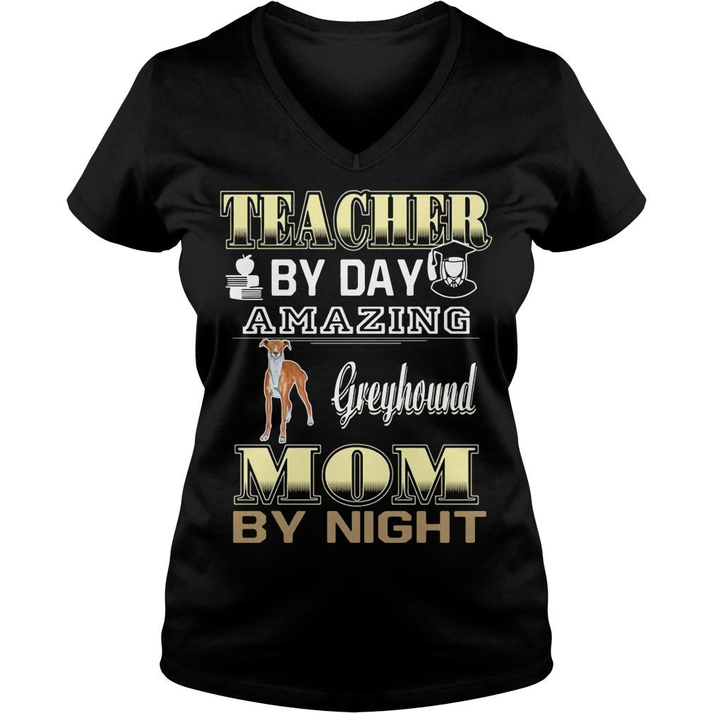 Teacher by day amazing greyhound Mom by night V-neck t-shirt