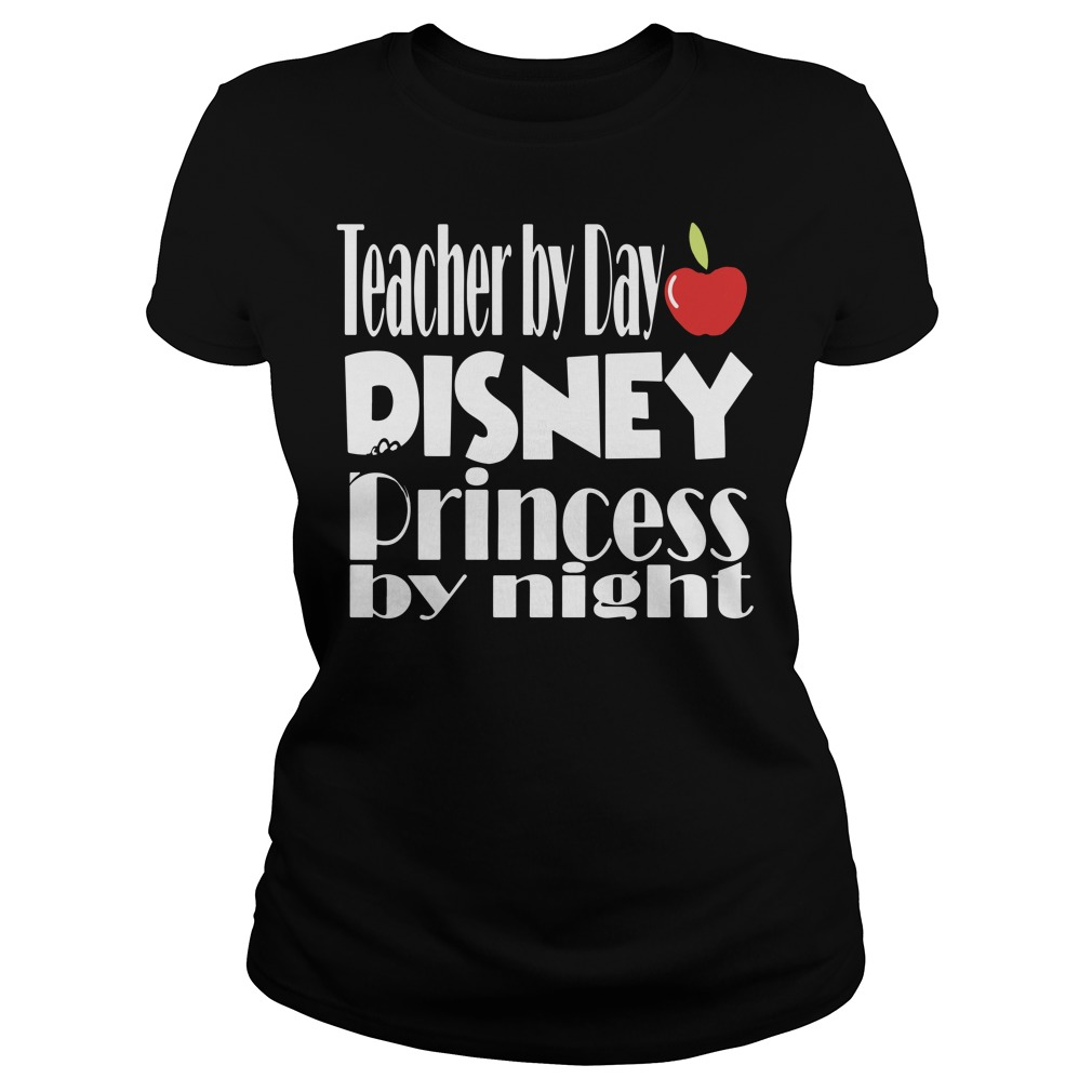Teacher by day Disney Princess by night Ladies Tee