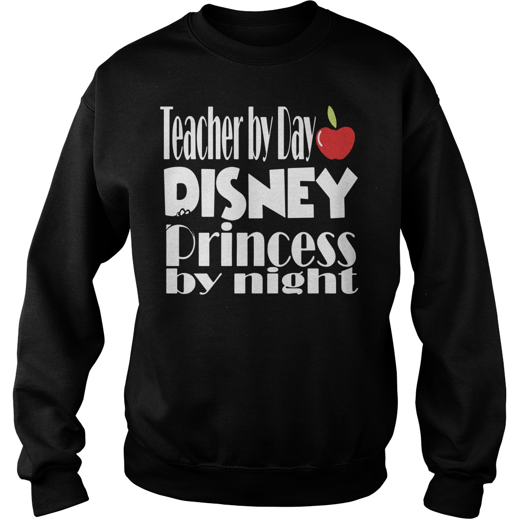 Teacher by day Disney Princess by night Sweater