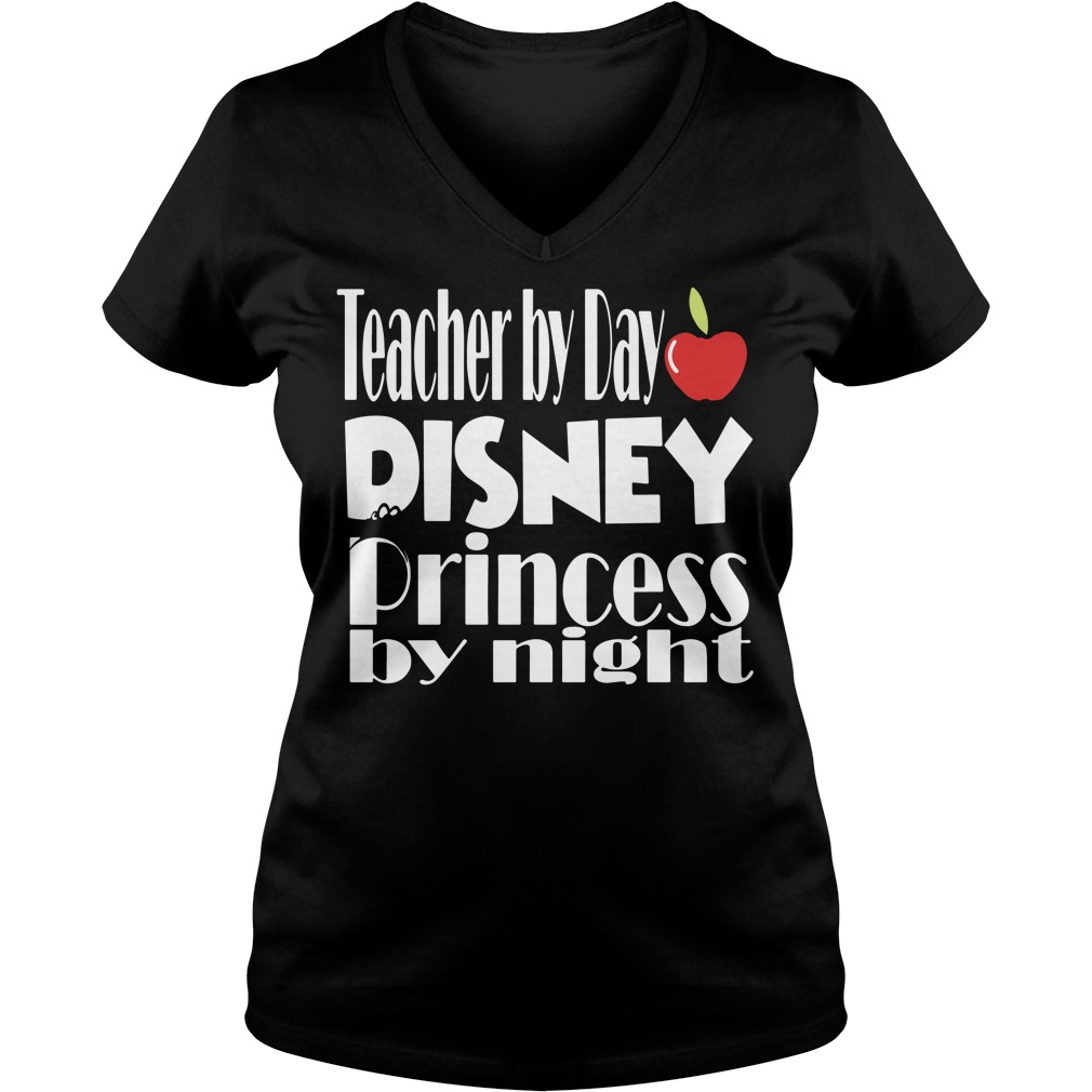 Teacher by day Disney Princess by night V-neck T-shirt