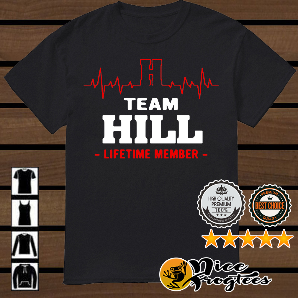 Team Hill lifetime member shirt