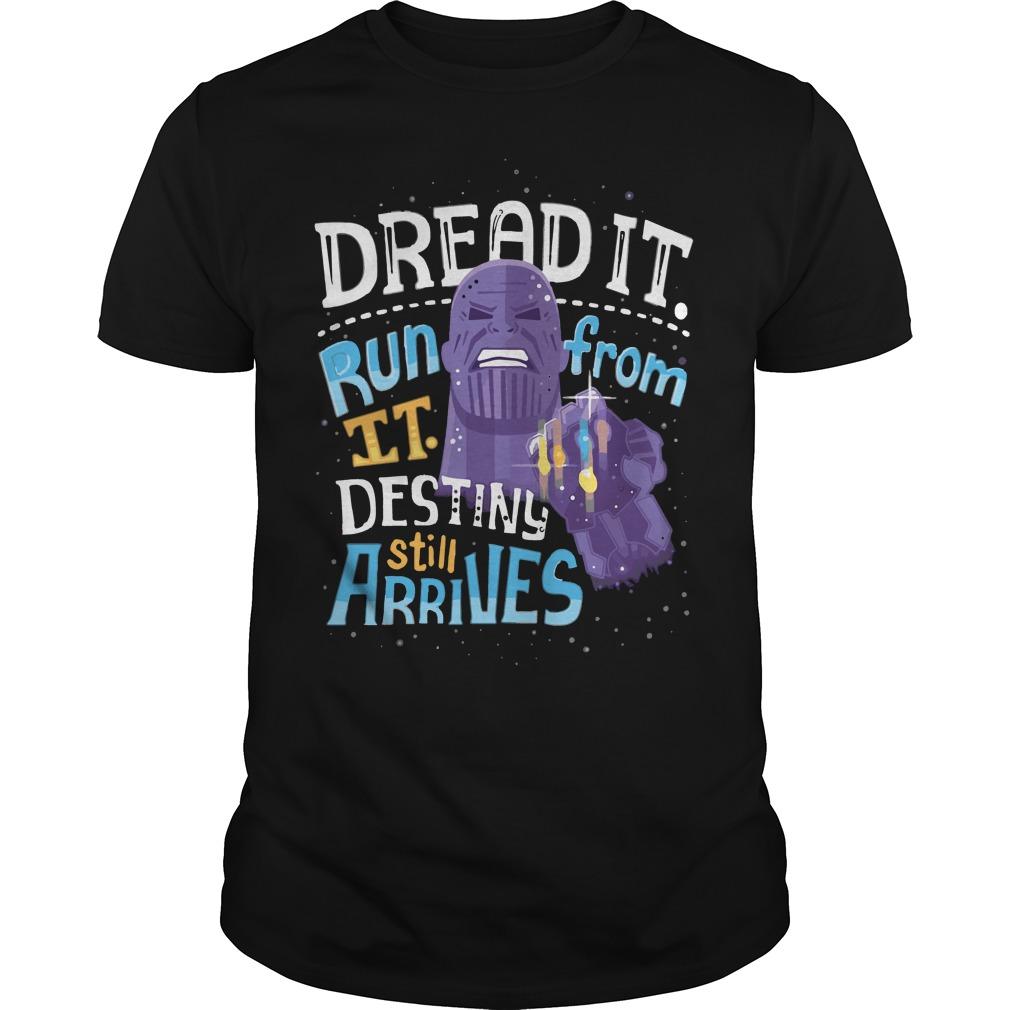 Thanos - Dread it run from it destiny still arrives shirt