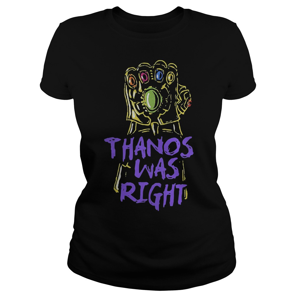 Thanos was right Avengers Infinity War Ladies tee