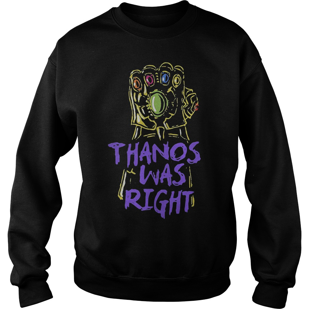 Thanos was right Avengers Infinity War Sweater