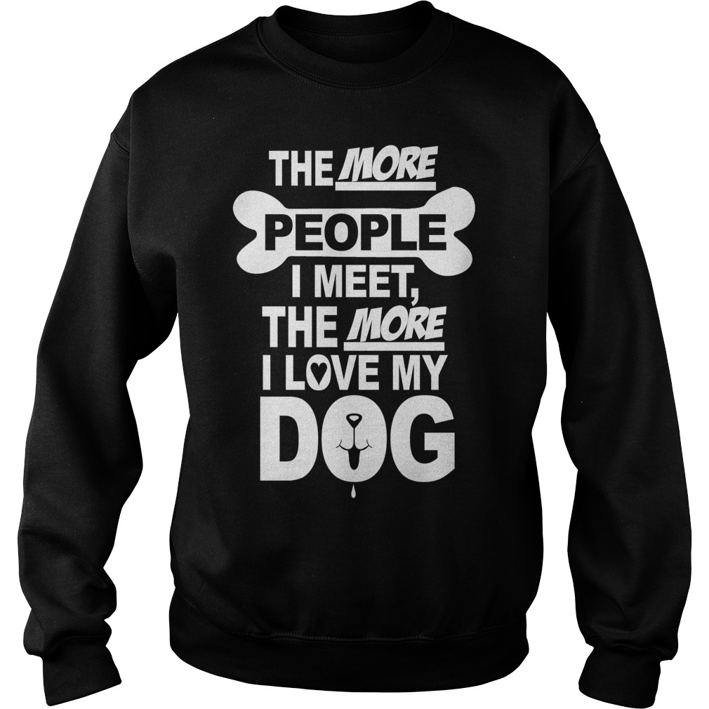 The more people i meet the more i love my dog sweater