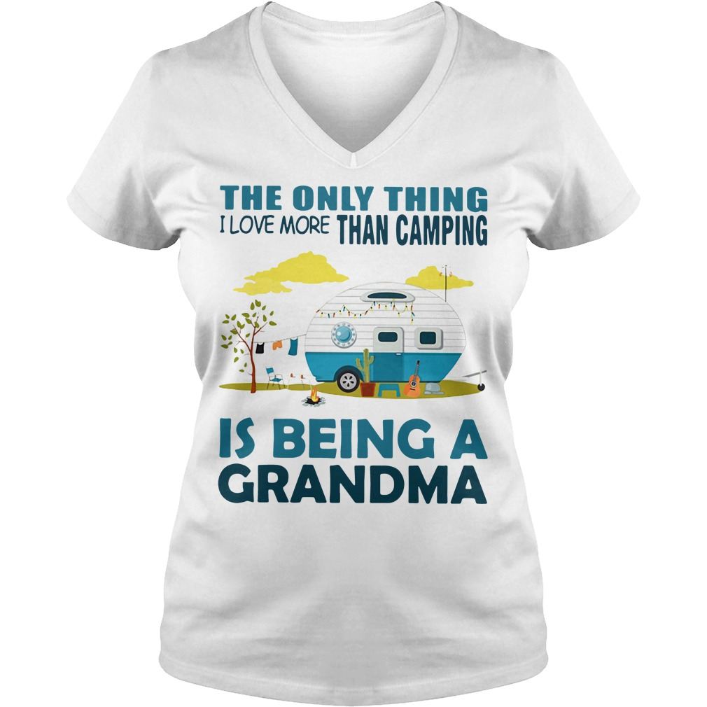 The only thing I love more than camping is being a grandma V-neck t-shirt