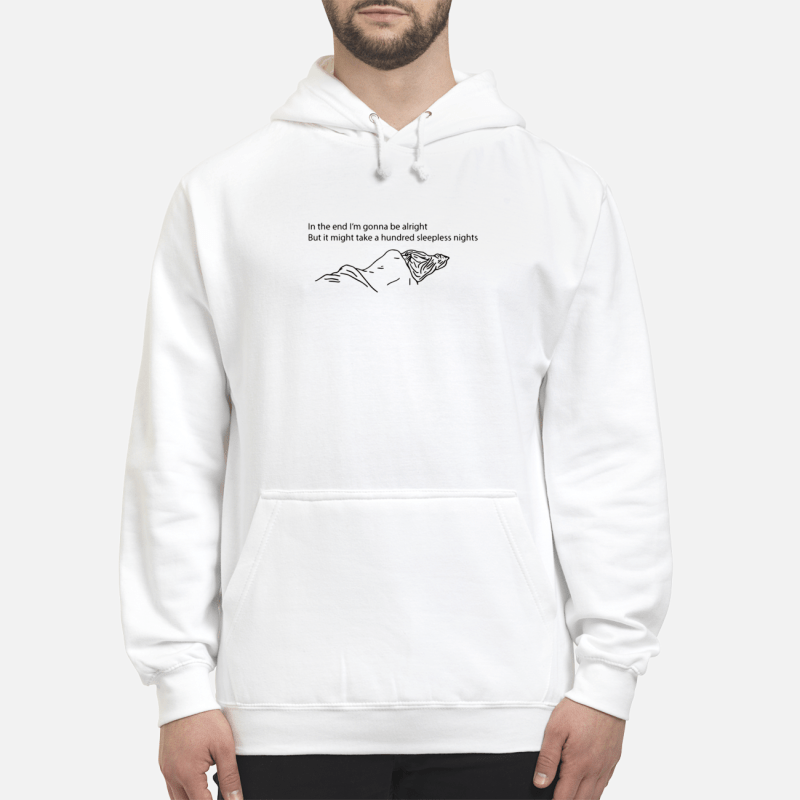 Thru These Tears In the end I'm gonna be alright but it might take a hundred sleepless nights Hoodie