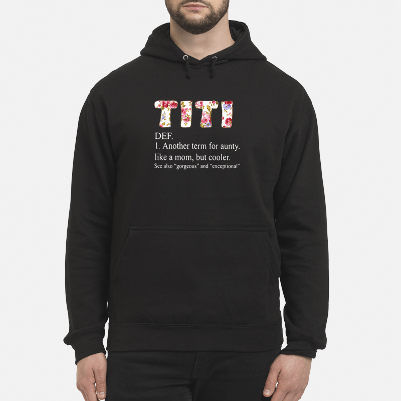 Titi definition meaning another term for aunty like a mom but cooler shirt Hoodie