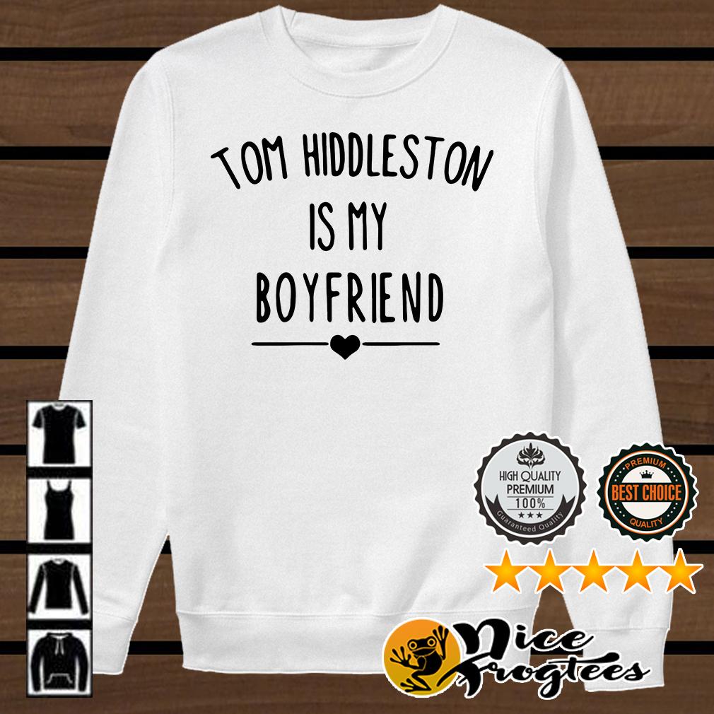 Tom Hiddleston is my boyfriend shirt