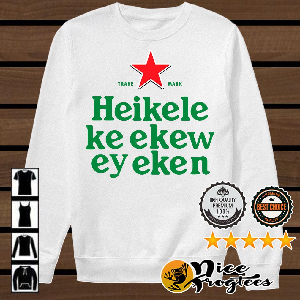Trademark Heikele Ke Ekew Ey Eken shirt