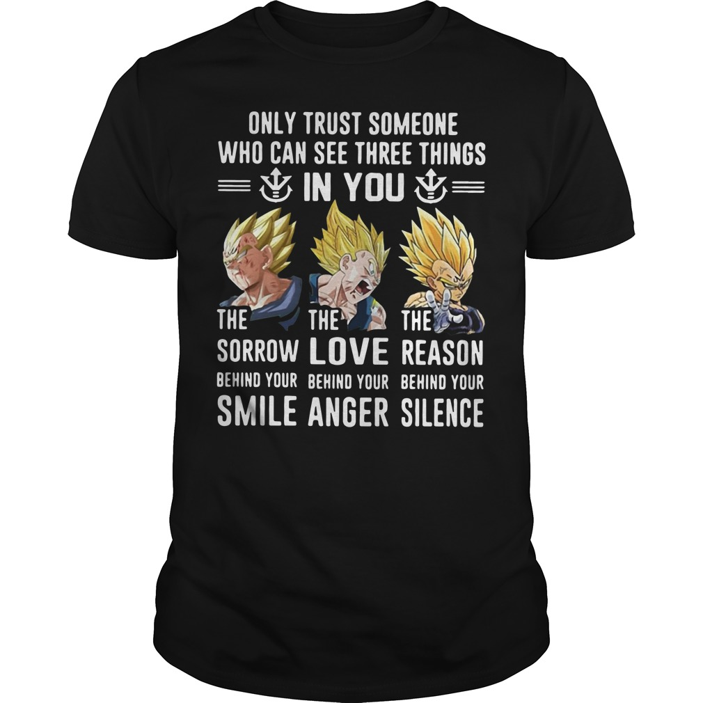 Vegeta only trust someone who can see three things in you shirt