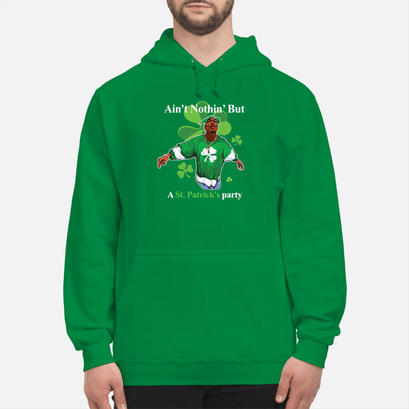 Tupac Shakur ain't nothin' but a St Patrick's party Hoodie