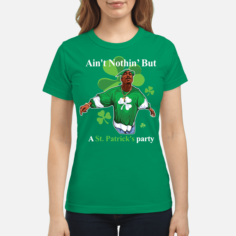 Tupac Shakur ain't nothin' but a St Patrick's party Ladies tee
