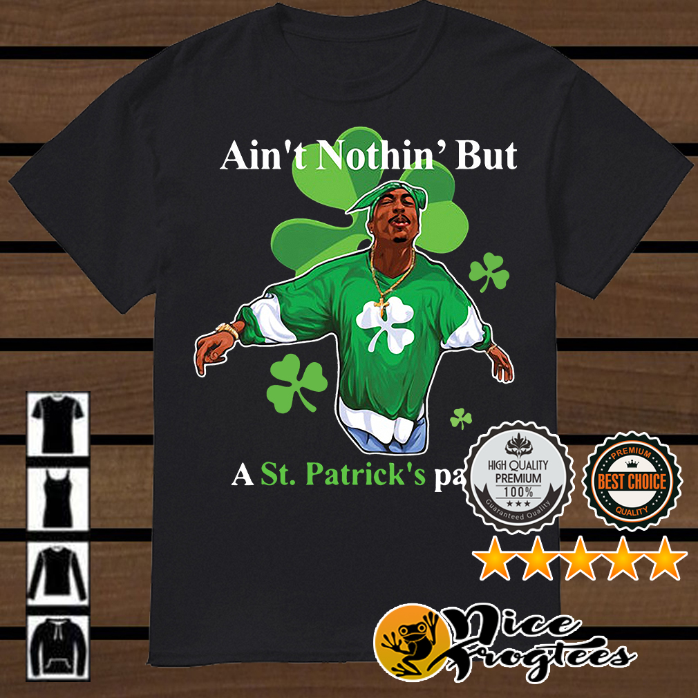 Tupac Shakur ain't nothin' but a St Patrick's party shirt
