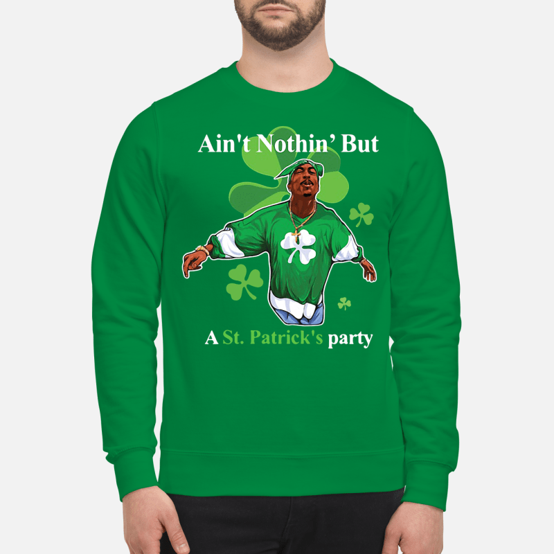 Tupac Shakur ain't nothin' but a St Patrick's party Sweater