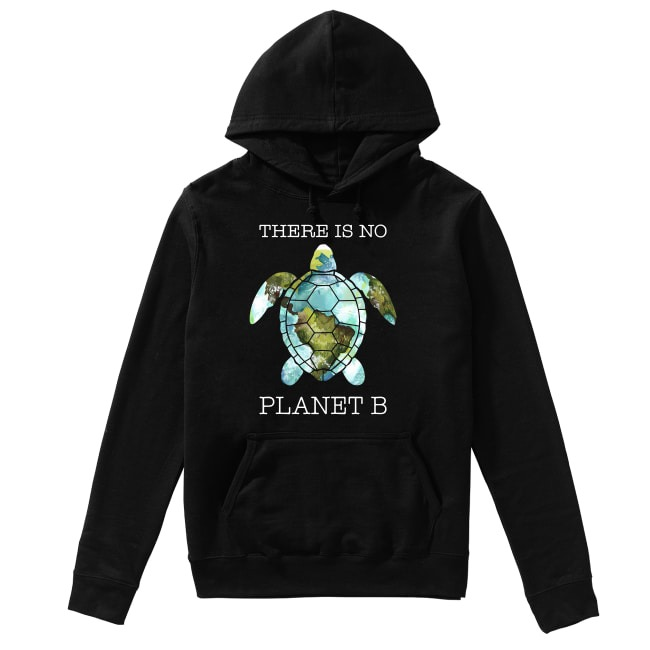 Turtle there is no planet B earth Hoodie