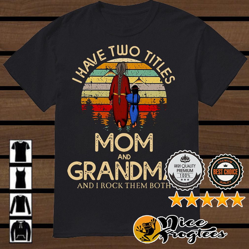 I have two titles mom and grandma and I rock them both retro shirt