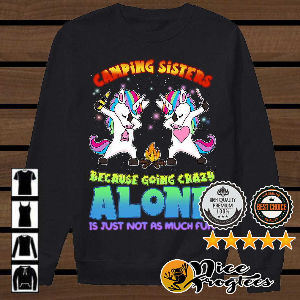Unicorn dabbing camping sisters because going crazy alone it shirt