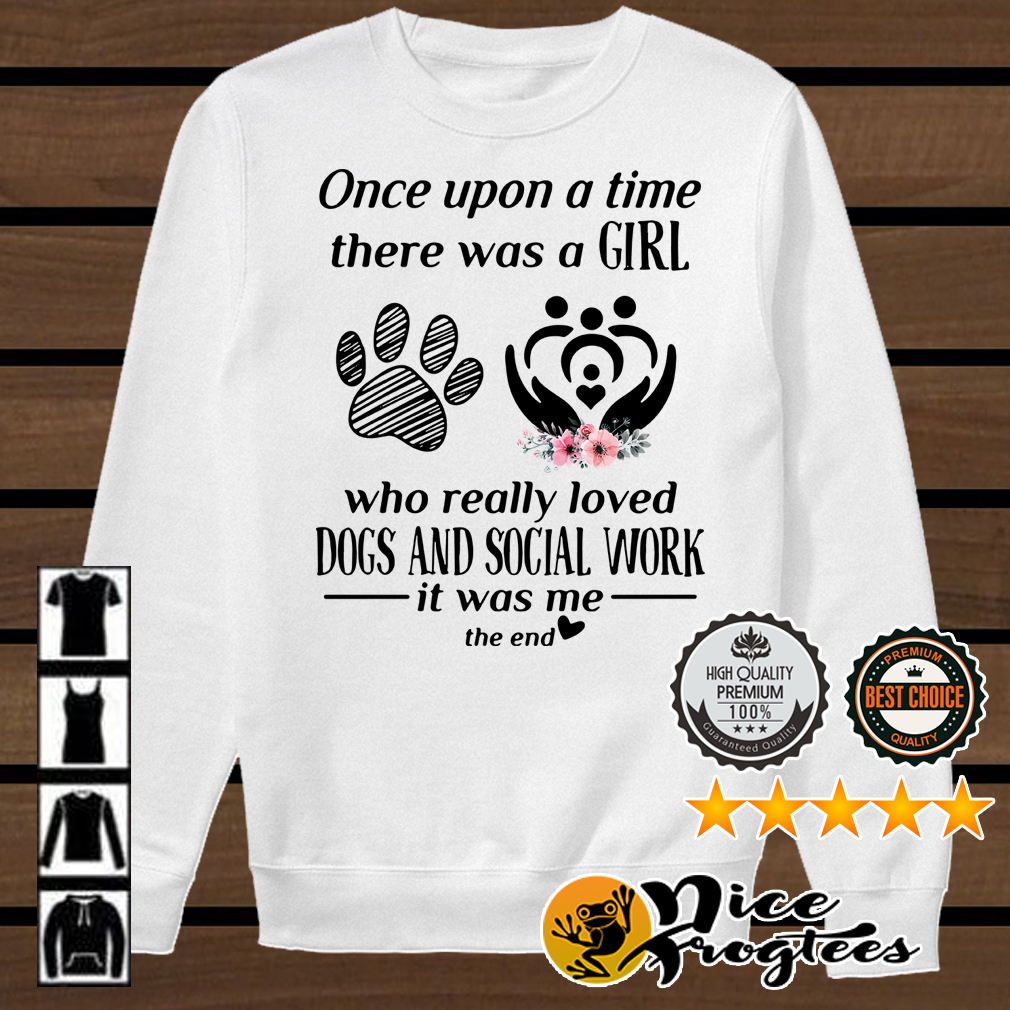Once upon a time there was a girl who really loved dogs and social work shirt