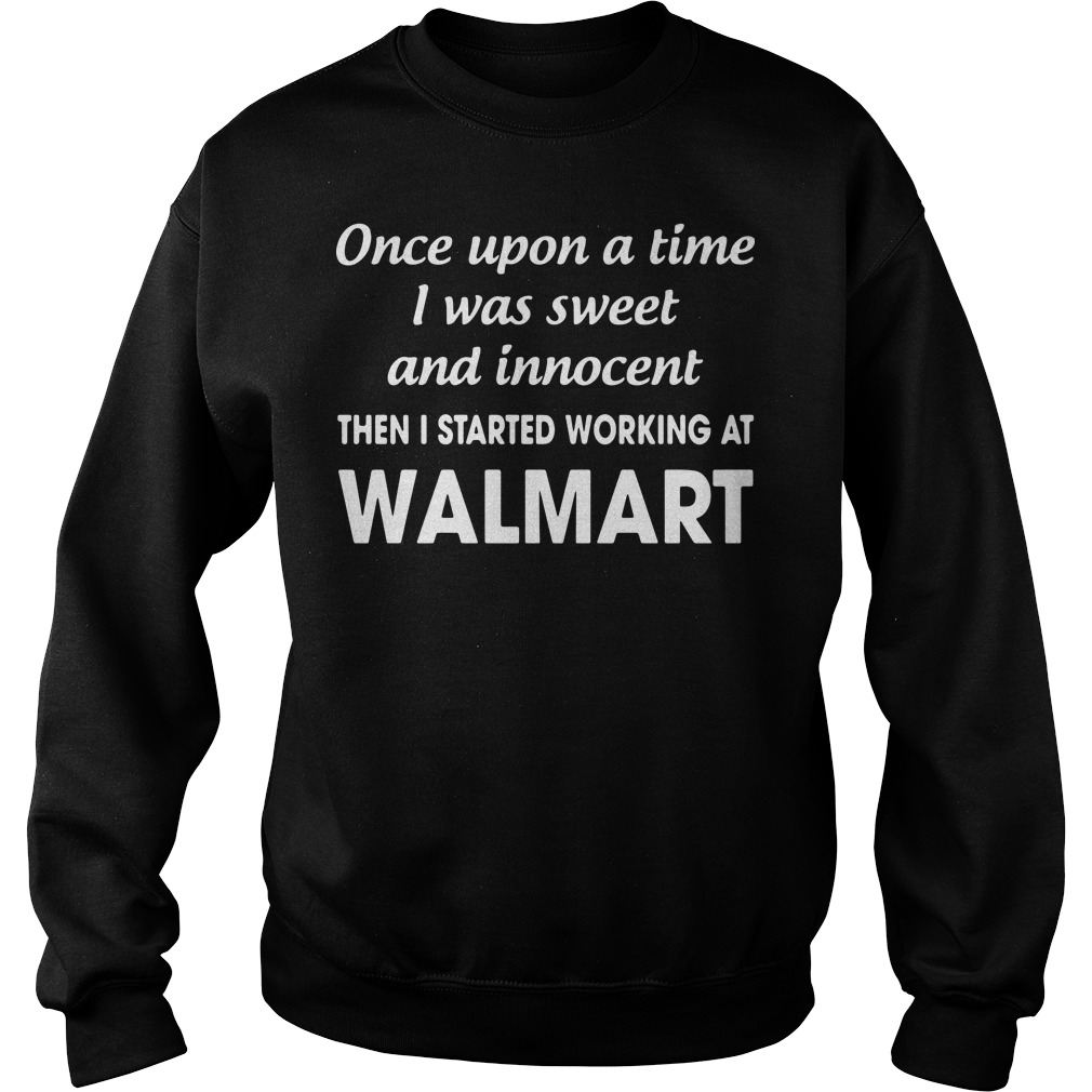 Once upon a time I was sweet and innocent the I started working at Walmart Sweater