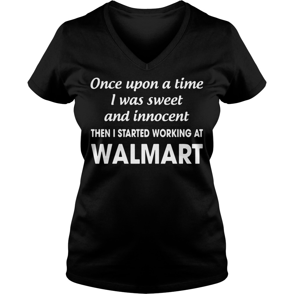 Once upon a time I was sweet and innocent the I started working at Walmart V-neck t-shirt