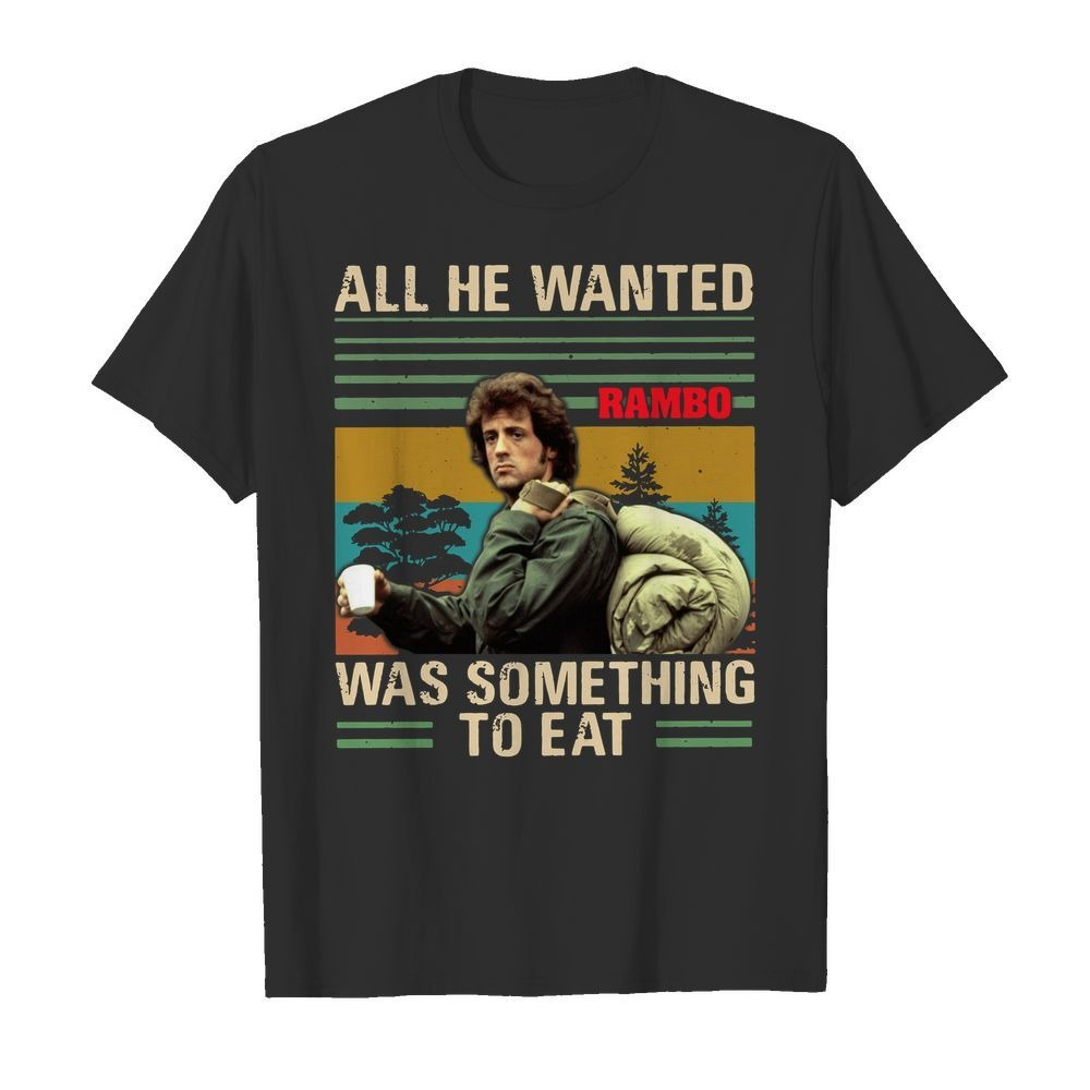 Vintage Rambo all he wanted was something to eat shirt