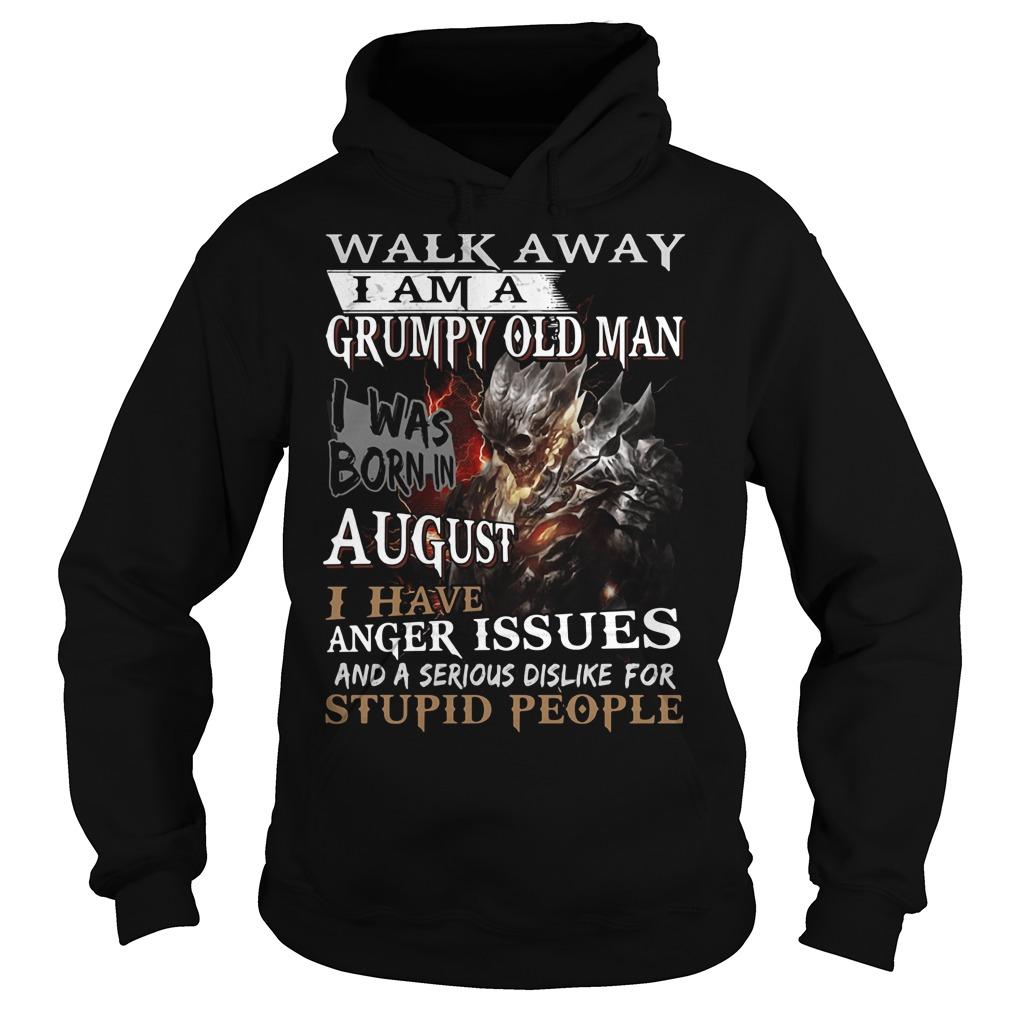 Walk away I am a grumpy old man I was born in August Hoodie