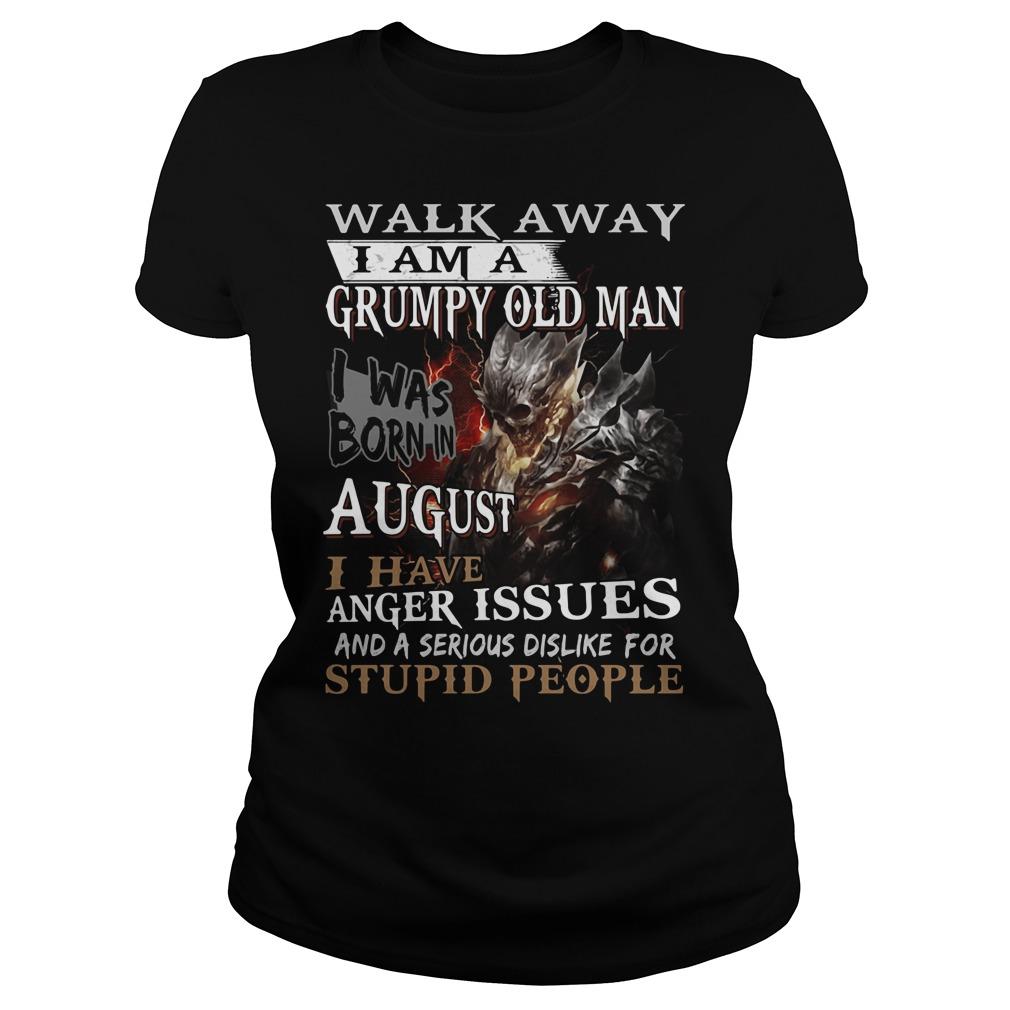 Walk away I am a grumpy old man I was born in August Ladies tee