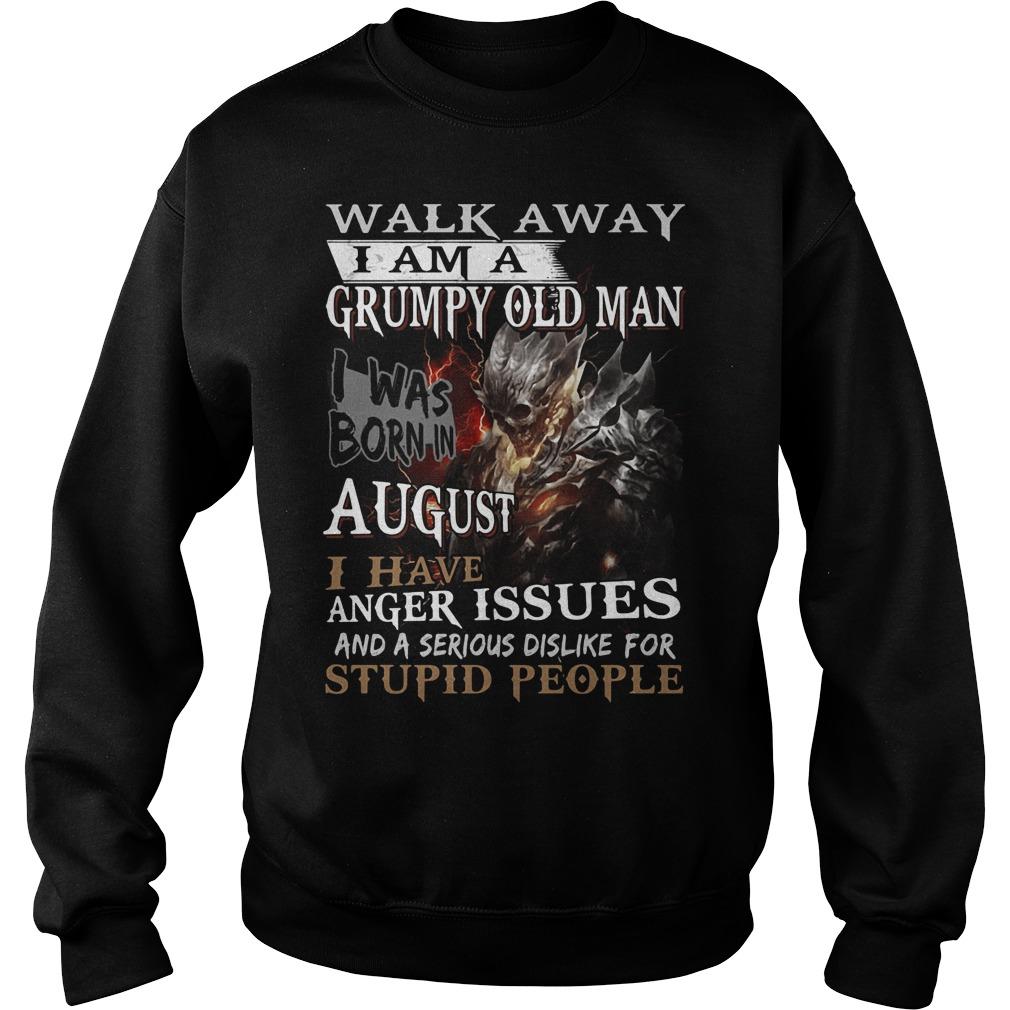Walk away I am a grumpy old man I was born in August Sweater