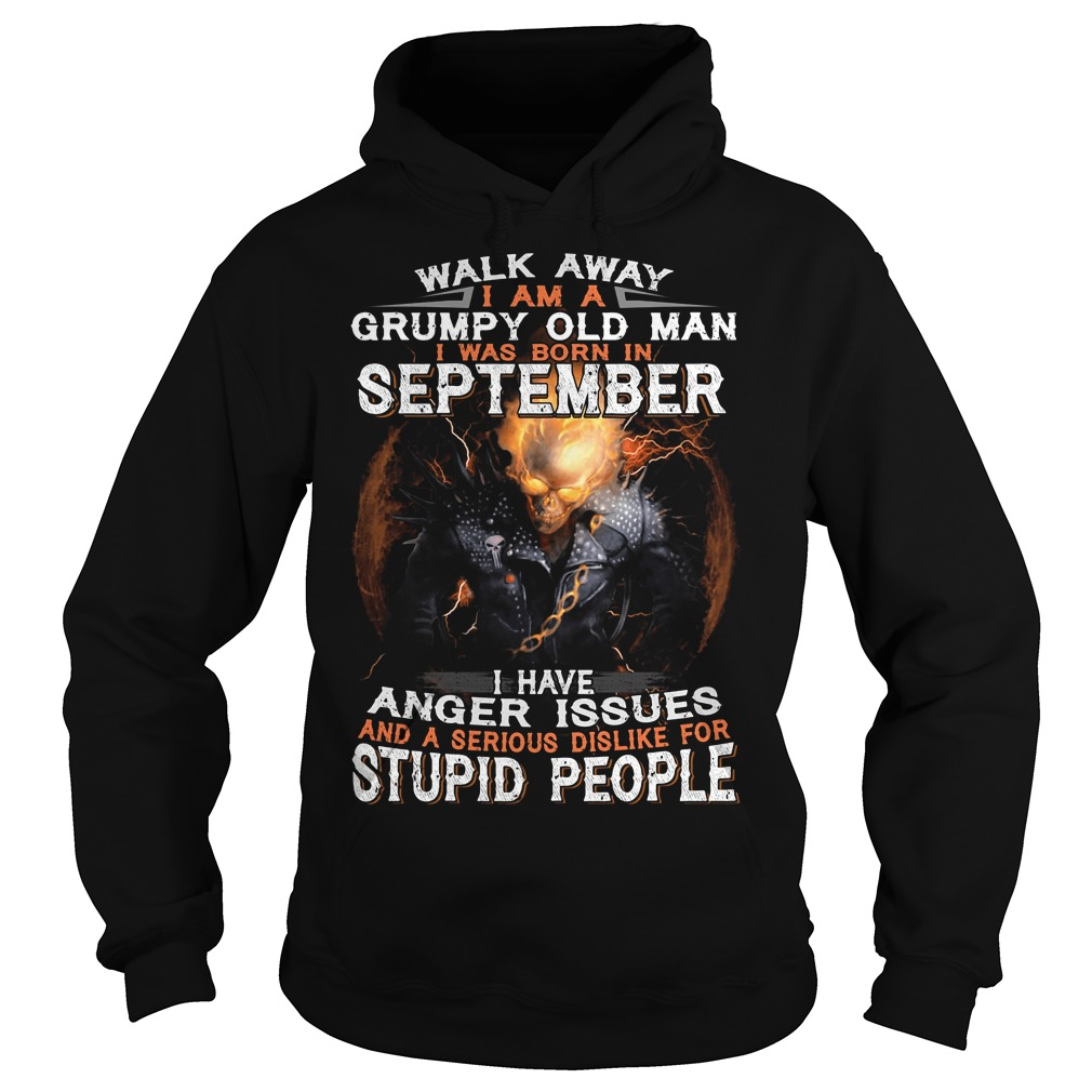 Walk away I am a grumpy old man I was born in September Hoodie
