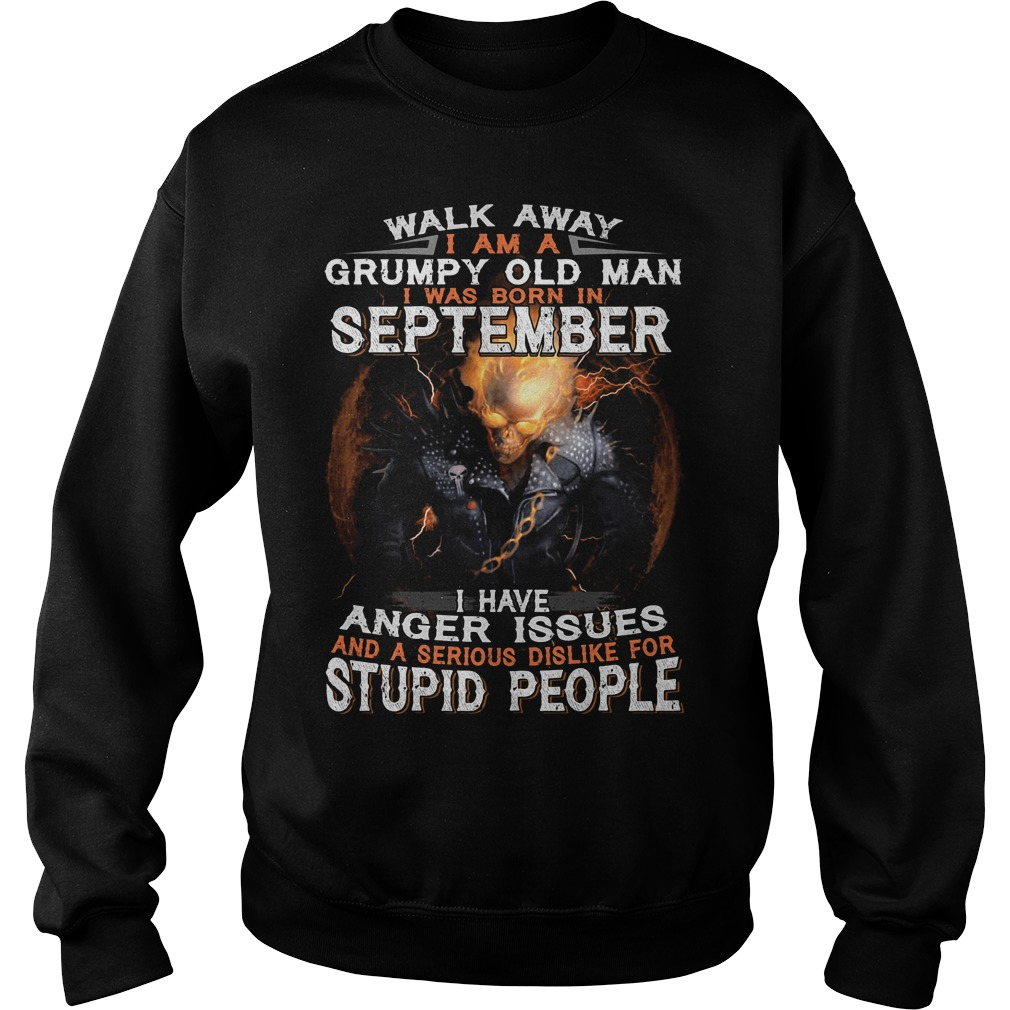 Walk away I am a grumpy old man I was born in September Sweater