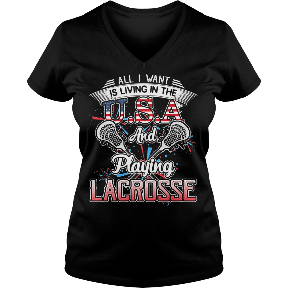 All I want is living in the USA and playing lacrosse V-neck t-shirt