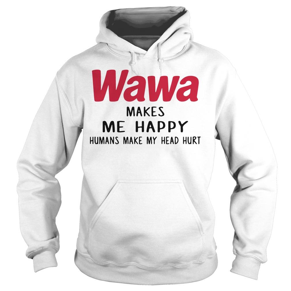 Wawa makes me happy humans make my head hurt Hoodie