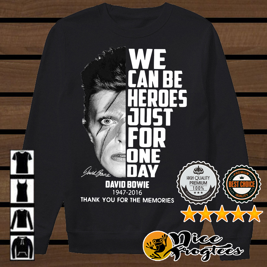 We can be heroes just for one day David Bowie 1947-2016 signatures shirt