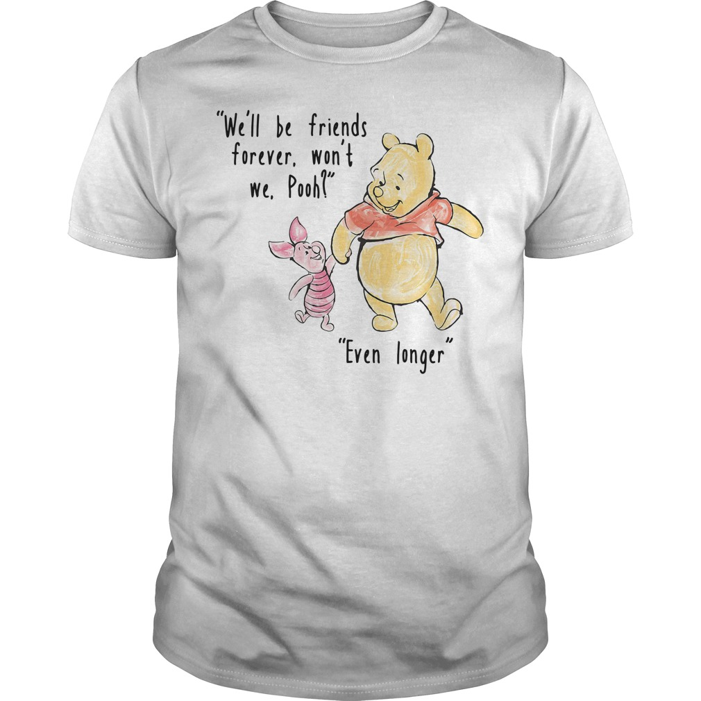 We'll be friends forever won't we Pooh Even longer Guys Shirt
