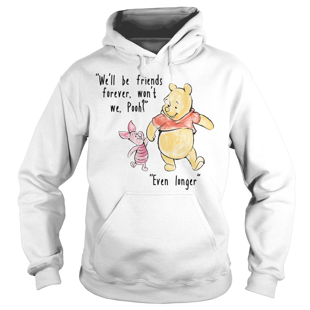 We'll be friends forever won't we Pooh Even longer Hoodie