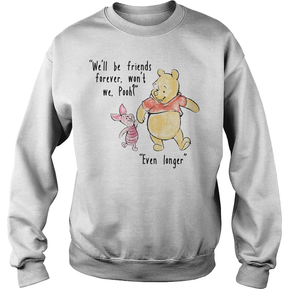 We'll be friends forever won't we Pooh Even longer Sweater