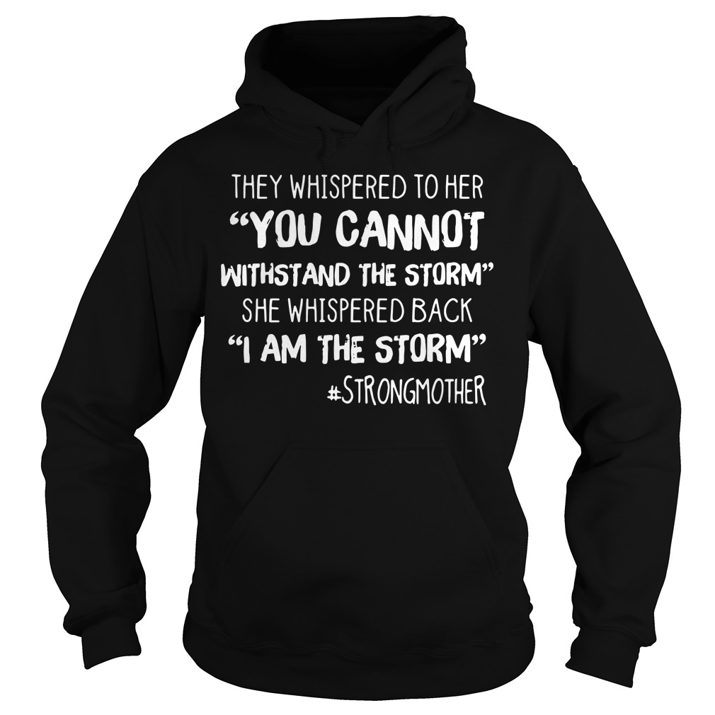 They whispered to her you cannot withstand the storm Hoodie