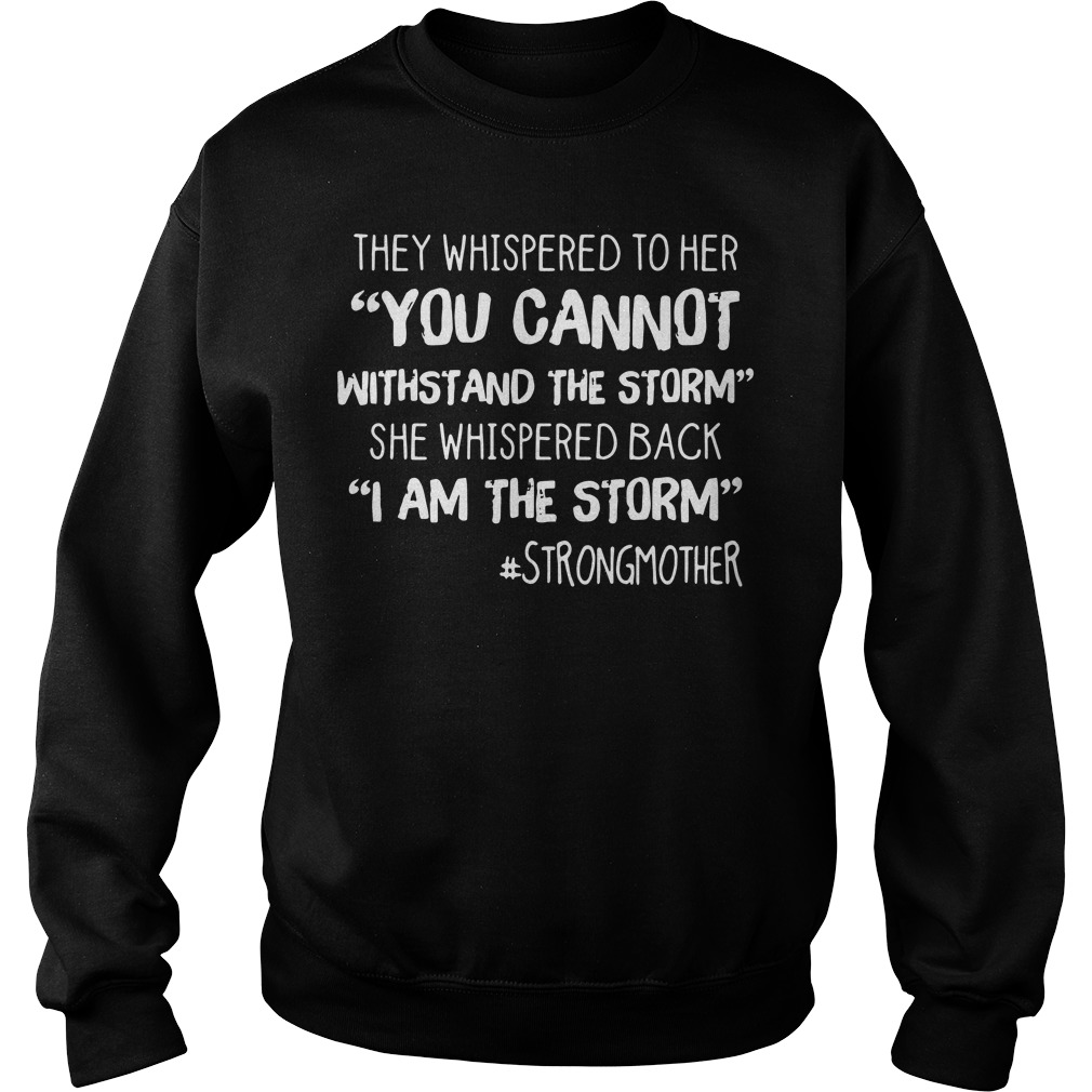 They whispered to her you cannot withstand the storm Sweater