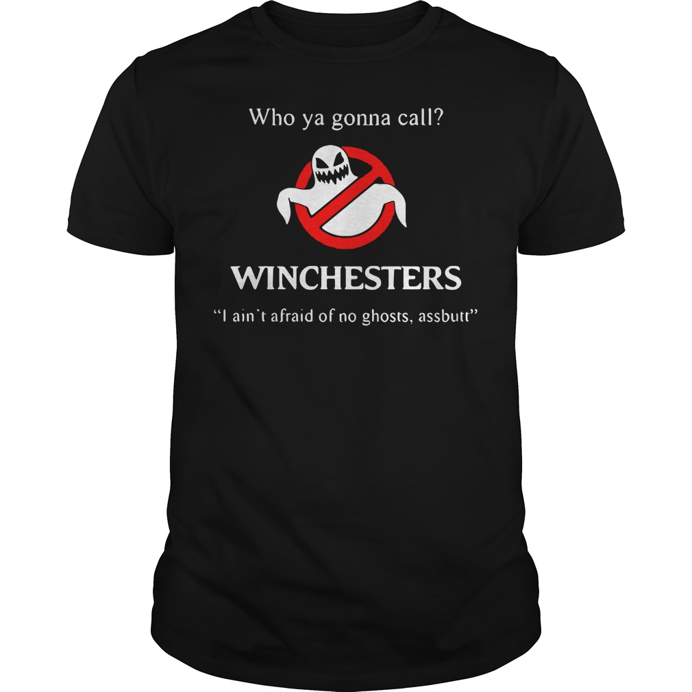 Who ya gonna call Winchesters I ain't afraid of no ghosts assbutt shirt